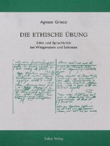 Die ethische Übung: Ethik und Sprachkritik bei Wittgenstein und Sokrates
