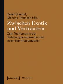 Zwischen Exotik und Vertrautem: Zum Tourismus in der Habsburgermonarchie und ihren Nachfolgestaaten