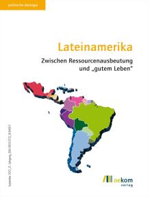 """Lateinamerika: Zwischen Ressourcenausbeutung und """"gutem Leben"""""""