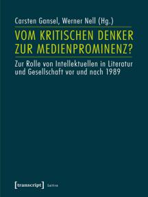 Vom kritischen Denker zur Medienprominenz?: Zur Rolle von Intellektuellen in Literatur und Gesellschaft vor und nach 1989