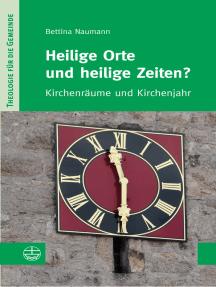 Heilige Orte und heilige Zeiten?: Kirchenräume und Kirchenjahr
