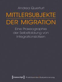 Mittlersubjekte der Migration: Eine Praxeographie der Selbstbildung von Integrationslotsen