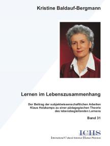 Lernen im Lebenszusammenhang: Der Beitrag der subjektwissenschaftlichen Arbeiten Klaus Holzkamps zu einer pädagogischen Theorie des lebensbegleitenden Lernens.