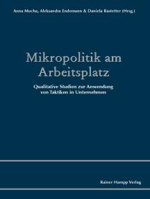 Mikropolitik am Arbeitsplatz: Qualitative Studien zur Anwendung von Taktiken in Unternehmen