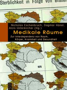 Medikale Räume: Zur Interdependenz von Raum, Körper, Krankheit und Gesundheit