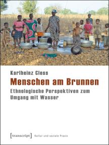Menschen am Brunnen: Ethnologische Perspektiven zum Umgang mit Wasser