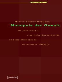 Monopole der Gewalt: Mafiose Macht, staatliche Souveränität und die Wiederkehr normativer Theorie