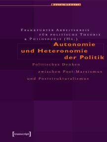 Autonomie und Heteronomie der Politik: Politisches Denken zwischen Post-Marxismus und Poststrukturalismus