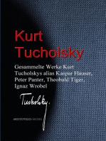 Gesammelte Werke Kurt Tucholskys alias Kaspar Hauser, Peter Panter, Theobald Tiger, Ignaz Wrobel