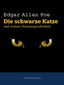 Die schwarze Katze: und weitere Schauergeschichten