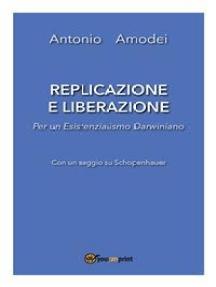Replicazione e liberazione - Per un esistenzialismo darwiniano