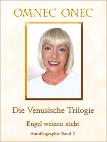 Die Venusische Trilogie / Engel weinen nicht: Autobiographie Band 2