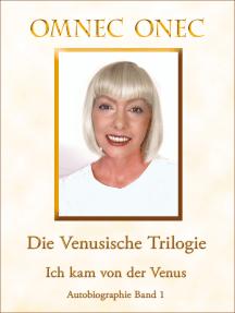 Die Venusische Trilogie / Ich kam von der Venus: Autobiographie Band 1
