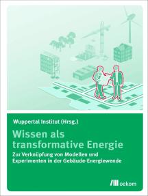 Wissen als transformative Energie: Zur Verknüpfung von Modellen und Experimenten in der Gebäude-Energiewende