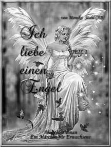 Ich liebe einen Engel Teil 1: Ein Märchen für Erwachsene