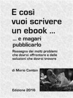 E così vuoi scrivere un ebook ... e magari pubblicarlo. Rassegna dei molti problemi che dovrai affrontare e delle soluzioni che dovrai trovare