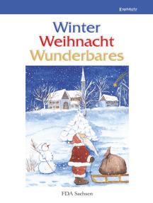Winter – Weihnacht – Wunderbares: Anthologie des Landesverbandes Sachsen des Freien Deutschen Autorenverbandes