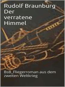 Der verratene Himmel: BsB_Fliegerroman aus dem Zweiten Weltkrieg
