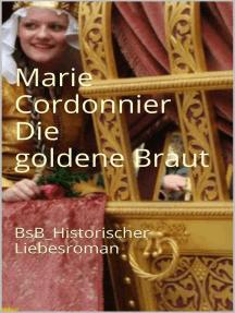 Die goldene Braut: BsB_Historischer Liebesroman