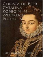 Catalina Königin im Weltreich Portugal