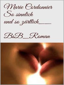 So sinnlich und so zärtlich: BsB_Roman