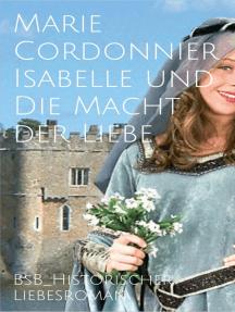 Isabelle und Die Macht der Liebe: BsB Historischer Liebesroman
