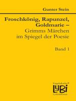 Froschkönig, Rapunzel, Goldmarie – Grimms Märchen im Spiegel der Poesie