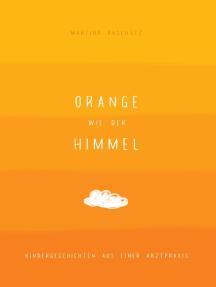 Orange wie der Himmel: Kindergeschichten aus einer Arztpraxis