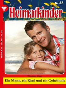 Heimatkinder 38 – Heimatroman: Ein Mann, ein Kind und ein Geheimnis