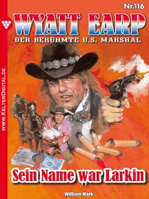 Wyatt Earp 116 – Western: Sein Name war Larkin