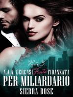 A.A.A. Cercasi Finta Fidanzata per Miliardario - Parte 3