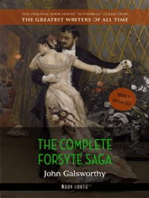 John Galsworthy: The Complete Forsyte Saga
