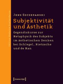 Subjektivität und Ästhetik: Gegendiskurse zur Metaphysik des Subjekts im ästhetischen Denken bei Schlegel, Nietzsche und de Man