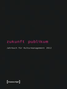Zukunft Publikum: Jahrbuch für Kulturmanagement 2012