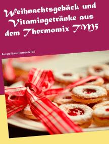 Weihnachtsgebäck und Vitamingetränke aus dem Thermomix TM5: Rezepte für den Thermomix TM5