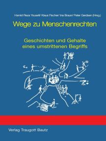 Wege zu Menschenrechten: Geschichten und Gehalte eines umstrittenen Begriffs
