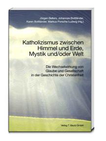 Katholizismus zwischen Himmel und Erde, Mystik und/oder Welt: Die Wechselwirkung von Glaube und Gesellschaft in der Geschichte der Christenheit
