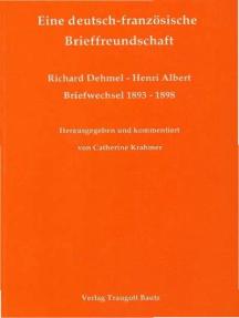 Eine deutsch-französische Brieffreundschaft: Briefwechsel Richard Dehmel - Henri Albert 1893-1898