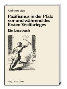 Pazifismus in der Pfalz vor und während des Ersten Weltkrieges: Ein Lesebuch