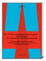 Der WDR und andere Katastrophen– eine Analyse der deutschen Medienlandschaft