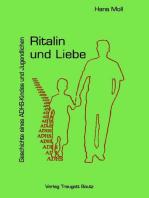 Ritalin und Liebe Geschichte eines ADHS-Kindes und Jugendlichen