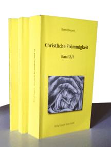 Christliche Frömmigkeit, Band 2 / Teil I-III: Vom 16. Jahrhundert bis zur Gegenwart