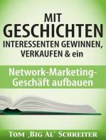 MIT GESCHICHTEN INTERESSENTEN GEWINNEN, VERKAUFEN & ein Network-Marketing-Geschäft aufbauen