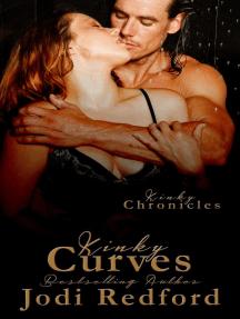 Kinky Curves: Kinky Chronicles, #4