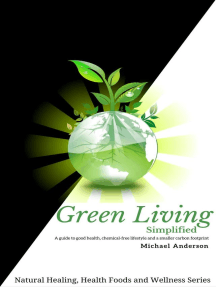 Green Living Simplified: A Guide to Good Health, Chemical-free Lifestyle and a Smaller Carbon Footprint: Natural Healing, Health Foods and Wellness Series, #2