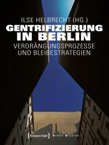 Gentrifizierung in Berlin: Verdrängungsprozesse und Bleibestrategien