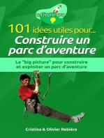 """101 idées utiles pour... Construire un parc d'aventure: La """"big picture"""" pour construire et exploiter un parc d'aventure"""