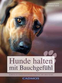 Hunde halten mit Bauchgefühl: Zurück zu einem intuitiven Umgang mit dem Hund