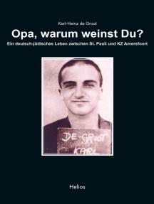 Opa, warum weinst Du?: Ein deutsch-jüdisches Leben zwischen St. Pauli und KZ Amersfoort