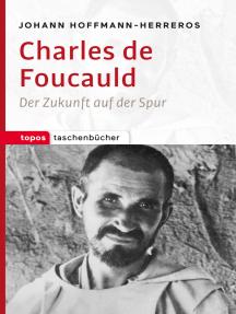 Charles de Foucauld: Der Zukunft auf der Spur